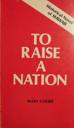 TO RAISE A NATION. Mary COOKE