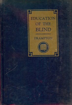 EDUCATION OF THE BLIND: A STUDY OF METHODS OF TEACHING THE BLIND. Merle E. FRAMPTON