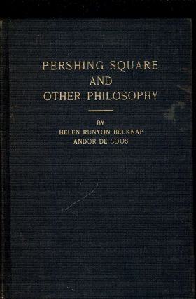 PERSHING SQUARE AND OTHER PHILOSOPHY. Helen Runyon Belknap ANDOR DE SOOS