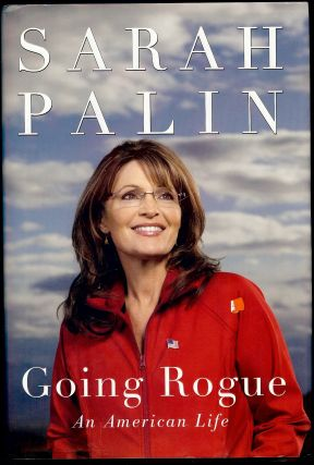 GOING ROGUE: AN AMERICAN LIFE. Sarah PALIN