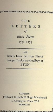 THE LETTERS OF ELIZA PIERCE 1751-1775: WITH LETTERS FROM HER SON. Violet M. MACDONALD