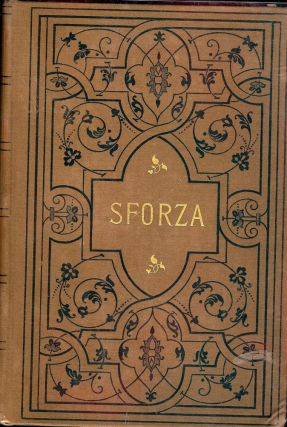 SFORZA: A STORY OF MILAN. William Waldorf ASTOR