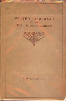 WINTER BLOSSOMS FROM THE OUTDOOR GARDEN: A DESCRIPTIVE LIST OF EXOTIC. A. W. DARNELL