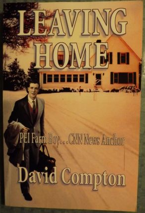 LEAVING HOME: PEI FARM BOY, CNN NEWS ANCHOR. David COMPTON