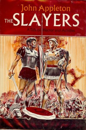 THE SLAYERS: A TALE OF HECTOR AND ACHILLES. John APPLETON