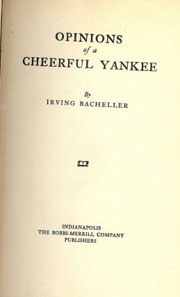OPINIONS OF A CHEERFUL YANKEE. Irving BACHELLER