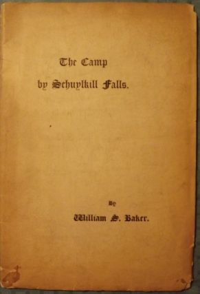 THE CAMP BY SCHUYLKILL FALLS: A PAPER READ BEFORE THE HISTORICAL. William S. BAKER