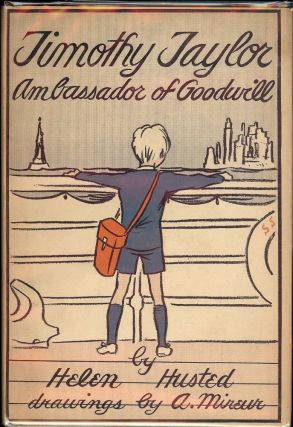 TIMOTHY TAYLOR AMBASADOR OF GOODWILL: THE STORY OF AN ENGLISH BOY. Helen HUSTED