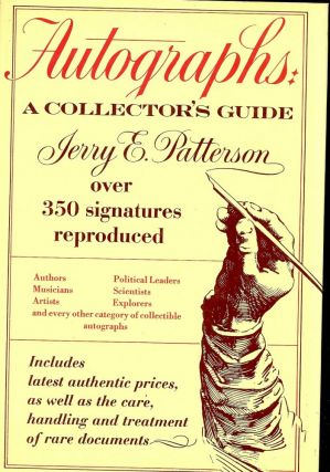 AUTOGRAPHS: A COLLECTOR'S GUIDE. Jerry E. PATTERSON