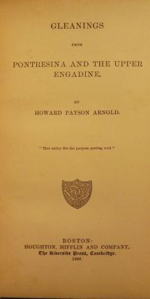 GLEANINGS FROM PONTRESINA AND THE UPPER ENGADINE. Howard Payson ARNOLD