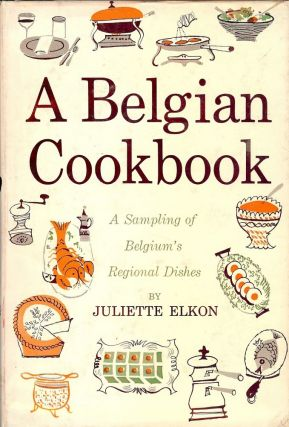 A BELGIAN COOKBOOK. Juliette ELKON