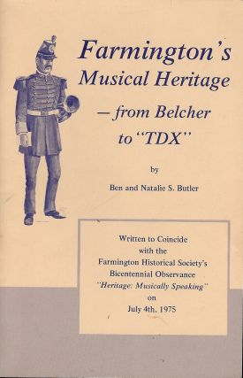 "FARMINGTON'S MUSICAL HERITAGE- FROM BELCHER TO ""TDX"" Ben BUTLER"