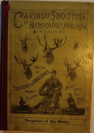 CARIBOU SHOOTING IN NEWFOUNDLAND, 1894. S. T. DAVIS
