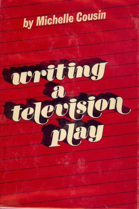 WRITING A TELEVISION PLAY. Michelle COUSIN.