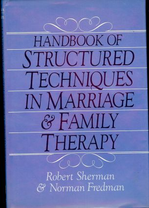 HANDBOOK OF STRUCTURED TECHNIQUES IN MARRIAGE & FAMILY THERAPY. Robert SHERMAN