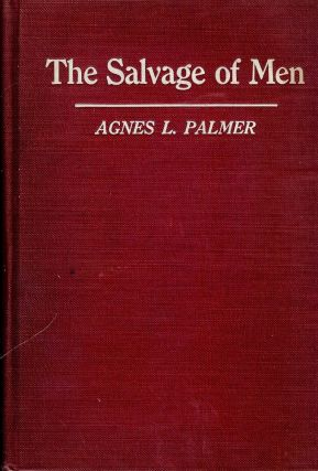 THE SALVAGE OF MEN: STORIES OF HUMANITY TOUCHED BY DIVINITY. Agnes L. PALMER