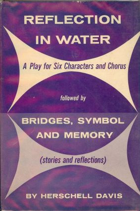 REFLECTION IN WATER: A PLAY FOR SIX CHARACTERS AND CHORUS. Herschell DAVIS