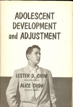 ADOLESCENT DEVELOPMENT AND ADJUSTMENT. Lester D. CROW
