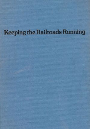 KEEPING THE RAILROADS RUNNING: FIFTY YEARS ON THE NEW YORK CENTRAL. Karl A. BORNTRAGER