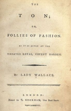THE TON; OR FOLLIES OF FASHION. Lady WALLACE