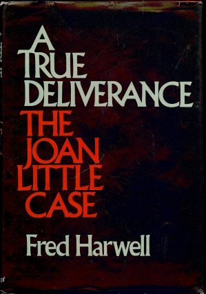 A TRUE DELIVERANCE: THE JOAN LITTLE CASE. Fred HARWELL
