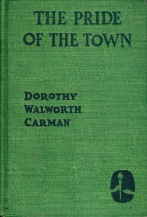 THE PRIDE OF THE TOWN. Dorothy Walworth CARMAN