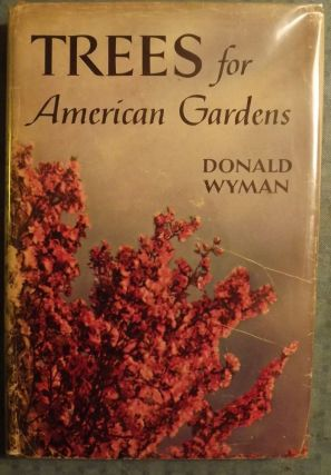 TREES FOR AMERICAN GARDENS. Donald WYMAN