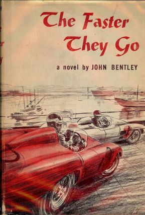 THE FASTER THEY GO: A NOVEL OF MOTOR RACING. John BENTLEY