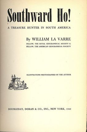 SOUTHWARD HO! A TREASURE HUNTER IN SOUTH AMERICA. William LA VARRE