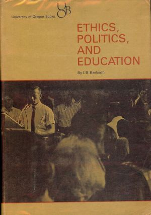 ETHICS, POLITICS, AND EDUCATION. I. B. BERKSON