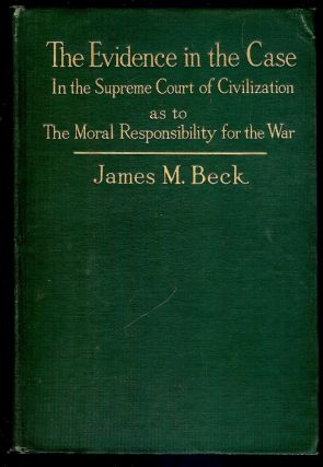 THE EVIDENCE IN THE CASE: AN ANALYSIS OF THE DIPLOMATIC RECORDS. James M. BECK