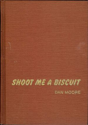SHOOT ME A BISCUIT. Dan MOORE.