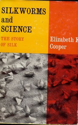SILKWORMS AND SCIENCE: THE STORY OF SILK. Elizabeth K. COOPER