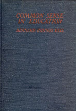 COMMON SENSE IN EDUCATION. Bernard Iddings BELL