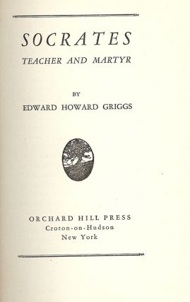 SOCRATES TEACHER AND MARTYR. Edward Howard GRIGGS