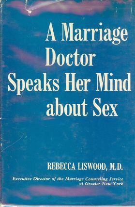 A MARRIAGE DOCTOR SPEAKS HER MIND ABOUT SEX. Rebecca LISWOOD