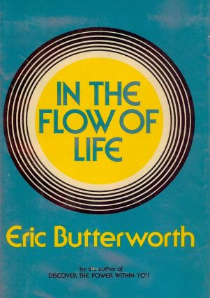 IN THE FLOW OF LIFE. Eric BUTTERWORTH