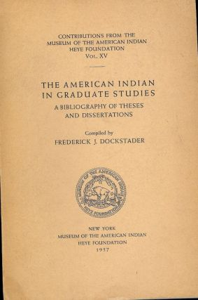THE AMERICAN INDIAN IN GRADUATE STUDIES. Frederick J. DOCKSTADER