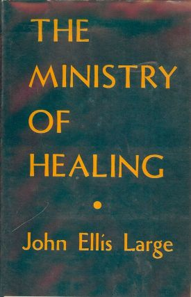 THE MINISTRY OF HEALING. John Ellis LARGE