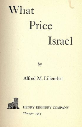WHAT PRICE ISRAEL. Alfred M. LILIENTHAL.