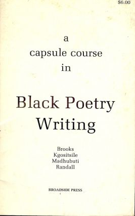 A CAPSULE COURSE IN BLACK POETRY WRITING. Gwendolyn BROOKS
