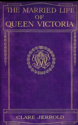 THE MARRIED LIFE OF QUEEN VICTORIA. Clare JERROLD