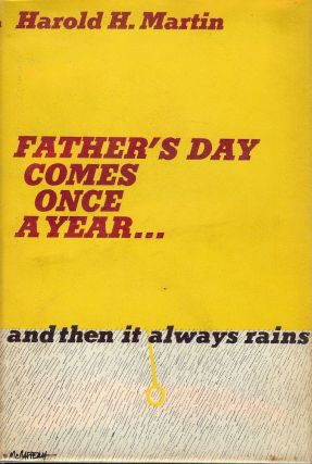 FATHER'S DAY COMES ONCE A YEAR, AND THEN IT ALWAYS RAINS. Harold H. MARTIN.