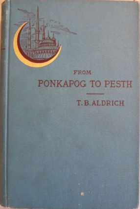 FROM PONKAPOG TO PESTH. Thomas Bailey ALDRICH