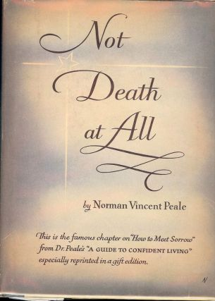 NOT DEATH AT ALL. Norman Vincent PEALE