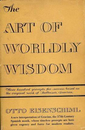 THE ART OF WORDLY WISDOM. Otto EISENSCHLML
