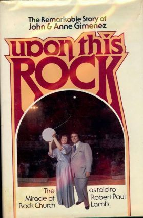 UPON THIS ROCK: THE REMARKABLE STORY OF JOHN AND ANNIE GIMENEZ. John GIMENEZ