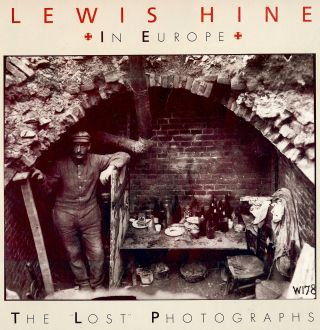 LEWIS HINE IN EUROPE: THE LOST PHOTOGRAPHS. Daile KAPLAN.