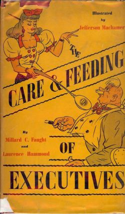 THE CARE AND FEEDING OF EXECUTIVES. Millard C. FAUGHT