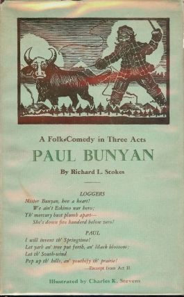 PAUL BUNYAN: A FOLK-COMEDY IN THREE ACTS. Richard L. STOKES